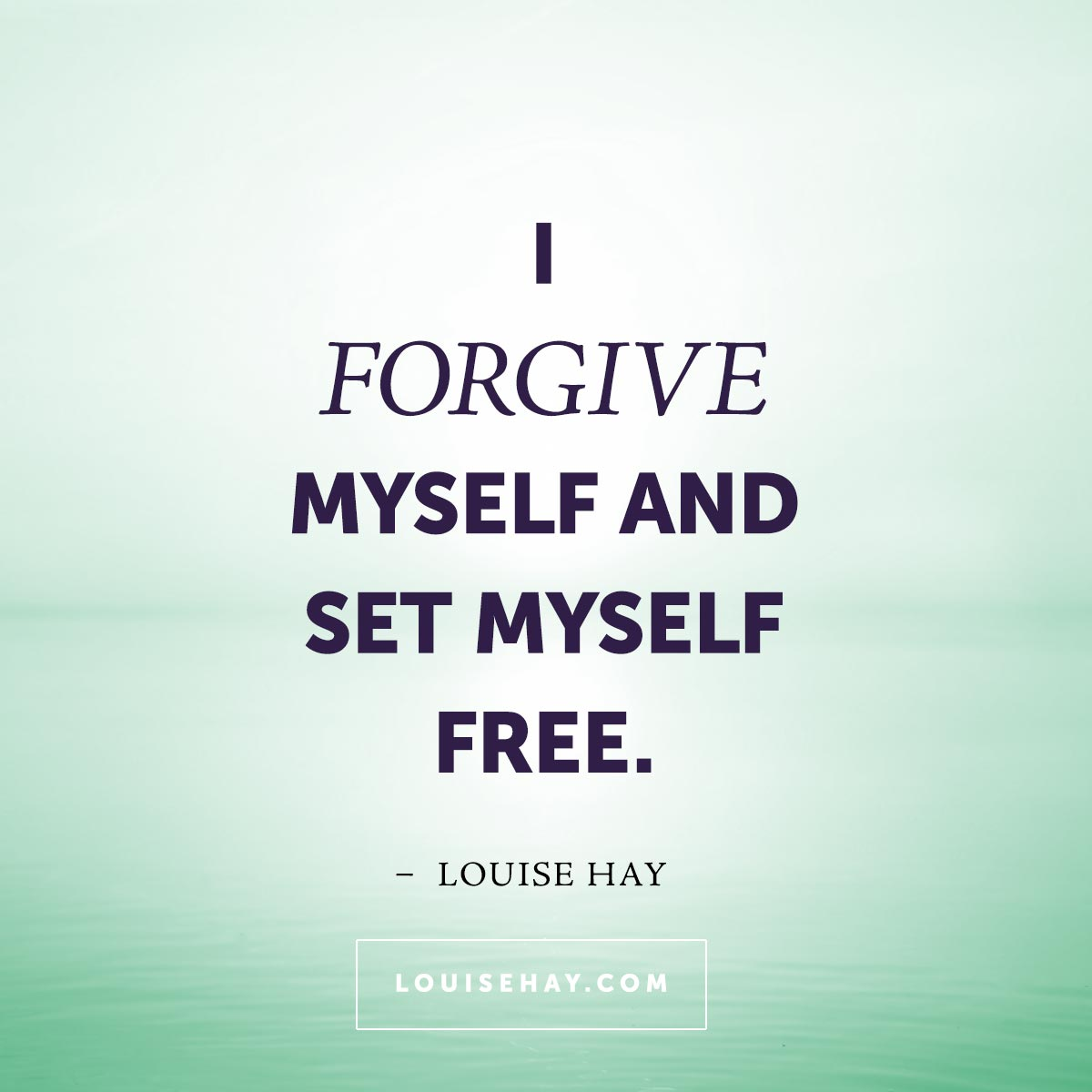 Forgive Yourself Quotes: Daily Affirmations & Beautiful Quotes From Louise Hay