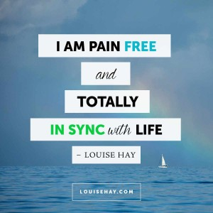 "Inspirational Quotes about healing | ""I am pain free and totally in sync with life."" — Louise Hay"