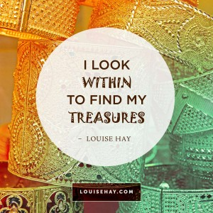 "Inspirational Quotes about prosperity | ""I look within to find my treasures."" — Louise Hay"