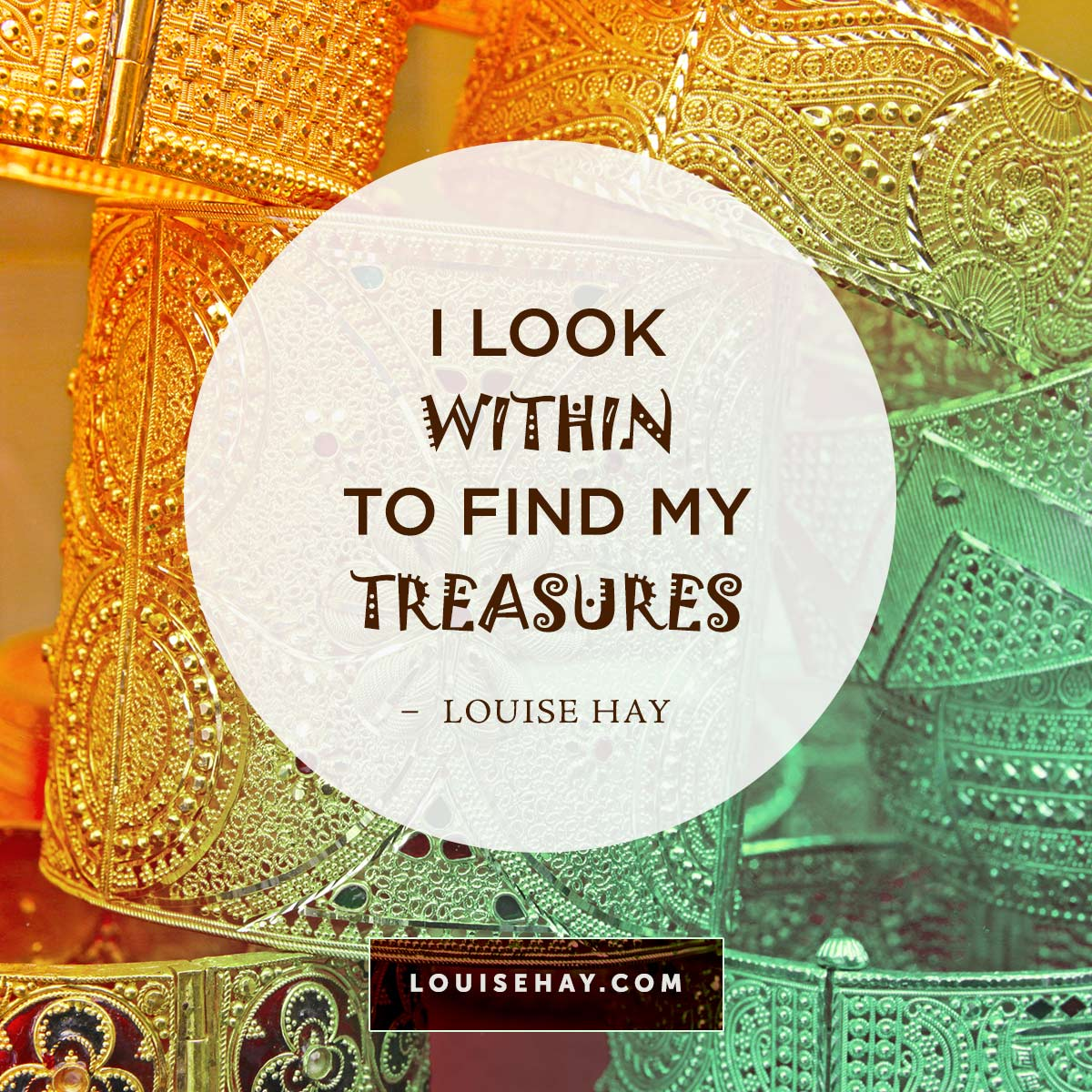 Inspirational Quotes about prosperity | I look within to find my treasures. — Louise Hay