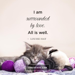 "Inspirational Quotes about relationships | ""I am surrounded by love. All is well."" — Louise Hay"