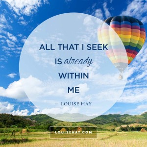 "Inspirational Quotes about self-esteem | ""All that I seek is already within me."" — Louise Hay"