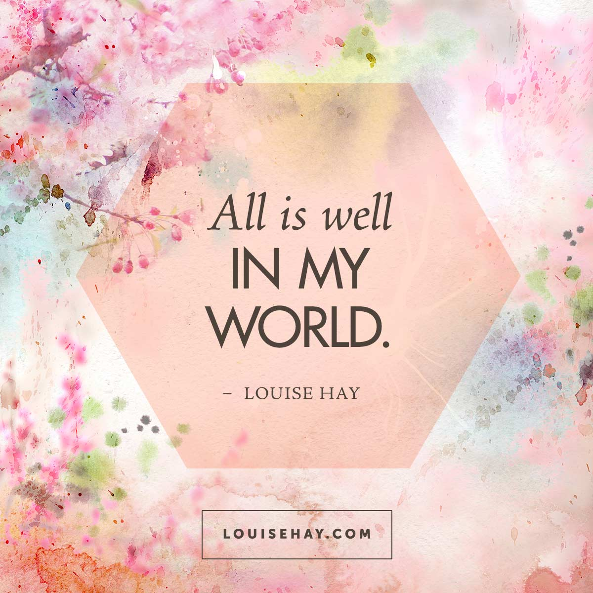 All Is Well In My World Louise Hay Quote Inspiration
